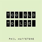 Too Old to Lie by Phil Maffetone