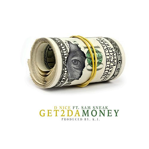 Get 2 da Money (feat. Sam Sneak) by D-Nice