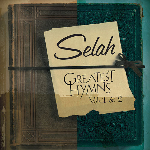 Greatest Hymns, Vol. 1 & 2 by Selah