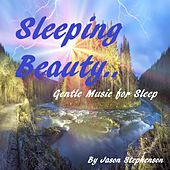 Sleeping Beauty: Gentle Music for Sleep by Jason Stephenson
