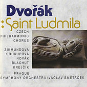 Dvořák: Saint Ludmila. Oratorio for Soloists, Chorus and Orchestra, Op.71 by Various Artists