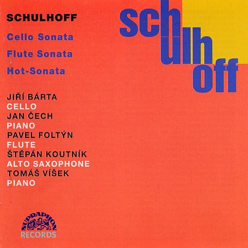 Schulhoff: Cello Sonata, Flute Sonata, Hot-Sonata by Various Artists