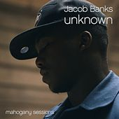 Unknown (Mahogany Session) by Jacob Banks