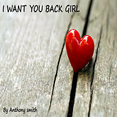 I Want You Back Girl by Anthony Smith