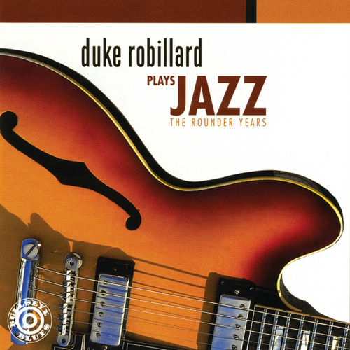 Duke Robillard Plays Jazz: The Rounder Years by Duke Robillard