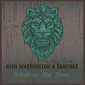 Glen Washington & Sanchez Defending the Roots by Various Artists