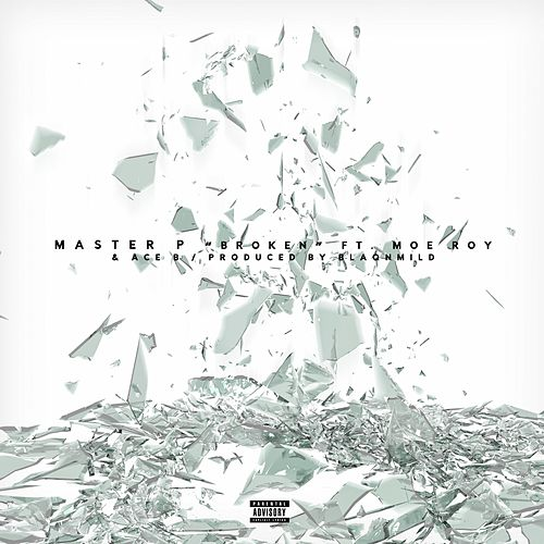 Broken (feat. Moe Roy & Ace B) by Master P