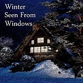 Winter Seen from Windows by Chromatic