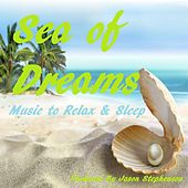 Sea of Dreams: Music to Relax & Sleep by Jason Stephenson
