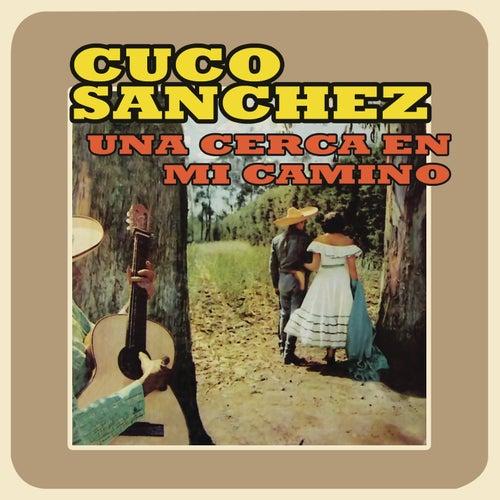 Una Cerca en Mi Camino by Cuco Sanchez