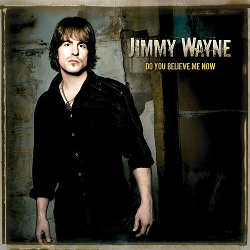 Do You Believe Me Now by Jimmy Wayne