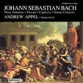 BACH, J.S.: Three Fantasias / Toccata / Capriccio / Italian Concerto by Andrew Appel