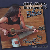 Old, New, Borrowed & Blues by Tracy K