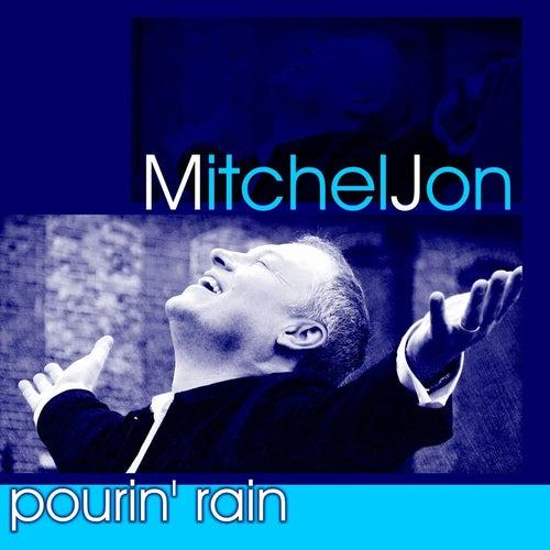 Pourin' Rain by Mitchel Jon
