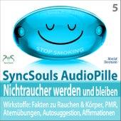 Nichtraucher werden und bleiben - SyncSouls AudioPille - Wirkstoffe: Fakten, Atemübungen, Autosugges by Torsten Abrolat