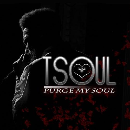 Purge My Soul by T Soul