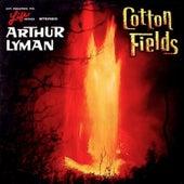 Cotton Fields by Arthur Lyman