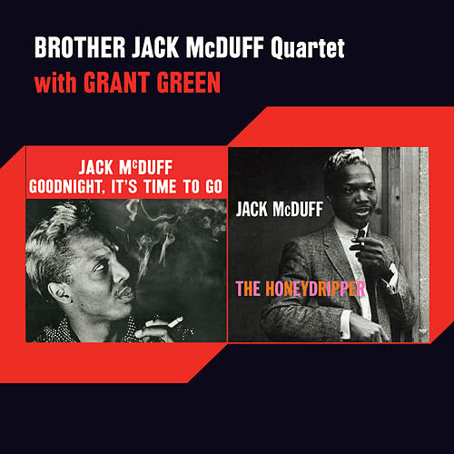 Goodnight, It's Time to Go + the Honeydripper (feat. Grant Green) [Bonus Track Version] by Jack McDuff