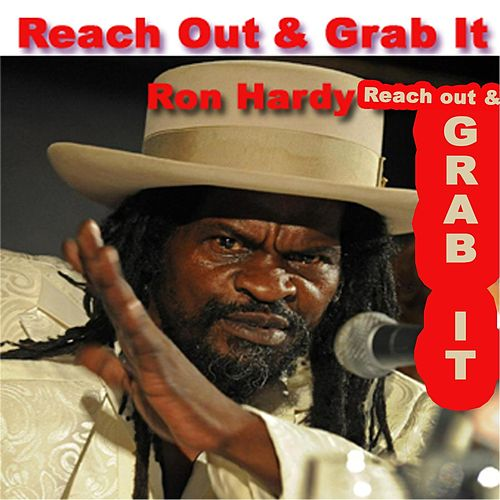Reach out and Grab It by Ron Hardy