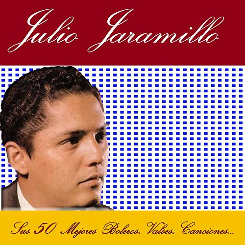 Sus 50 Mejores Boleros, Valses, Canciones... by Julio Jaramillo