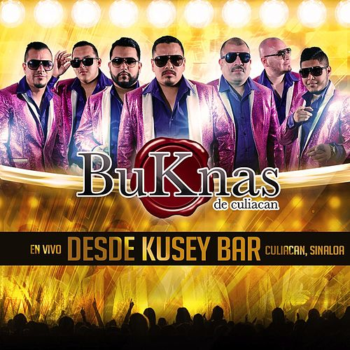 En Vivo Desde Kusey Bar Culiacan Sinaloa by Los Buknas De Culiacan