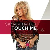 Touch Me 2016 by Samantha Fox