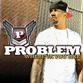 Whereva U Like by Problem