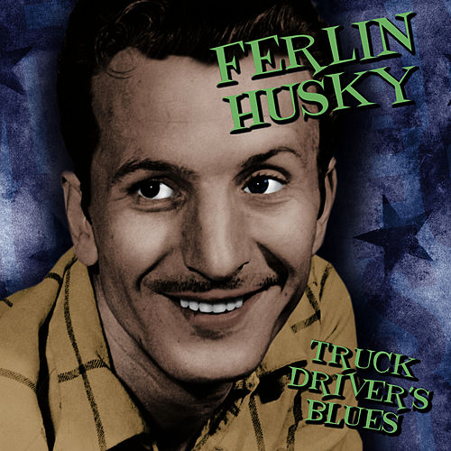 Truck Driver's Blues by Ferlin Husky