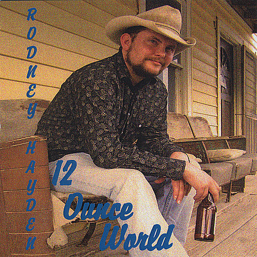 12 Ounce World by Rodney Hayden