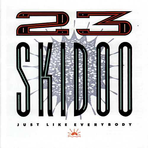 Just Like Everybody by 23 Skidoo