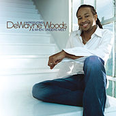 Introducing DeWayne Woods & When Singers Meet by DeWayne Woods