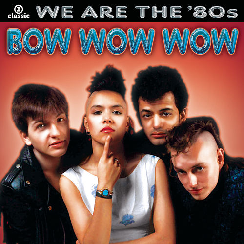We Are The '80s by Bow Wow Wow