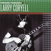 Vanguard Visionaries by Larry Coryell