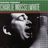 Vanguard Visionaries by Charlie Musselwhite