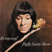 It'S My Way by Buffy Sainte-Marie