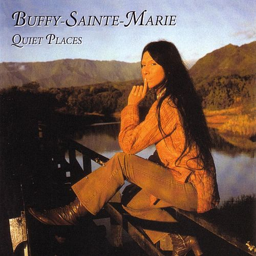 Quiet Places by Buffy Sainte-Marie