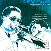 Curtis Fuller Meets Roma Jazz Trio by Curtis Fuller