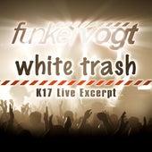 White Trash - K17 Live Excerpt by Funker Vogt