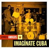 Imagínate Cuba by Somos Amigos