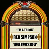 I'm A Truck / Roll Truck Roll by Red Simpson