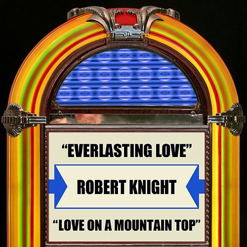 Everlasting Love / Love On A Mountain Top by Robert Knight