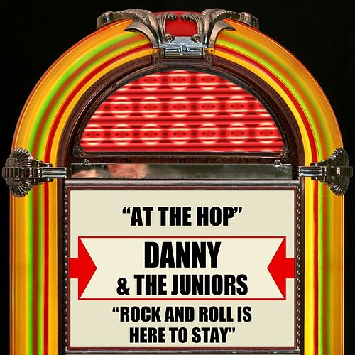 At The Hop / Rock And Roll Is Here To Stay by Danny and the Juniors