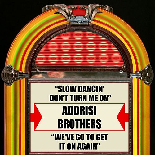 Slow Dancin' Don't Turn Me On / We've Got To Get It On Again by The Addrisi Brothers