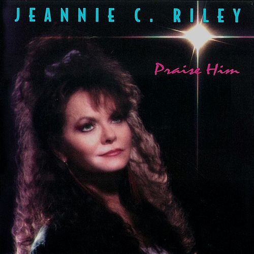 Praise Him by Jeannie C. Riley