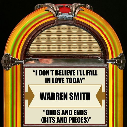 I Don't Believe I'll Fall In Love Today / Odds And Ends (Bits And Pieces) by Warren Smith