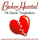 Broken Hearted - 18 Classic Tearjerkers by Various Artists