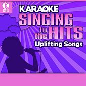 Karaoke: Uplifting Songs - Singing to the Hits by Various Artists