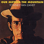 Our Mother the Mountain by Townes Van Zandt