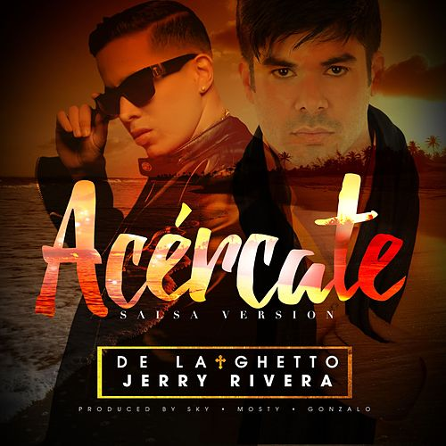 Acércate (feat. Jerry Rivera ) (Salsa Version) by De La Ghetto