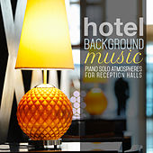 Hotel Background Music: Piano Solo Atmospheres for Reception Halls by Various Artists